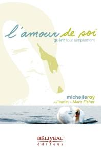 L'amour de soi, Guérir tout simplement, de Michelle Roy, est disponible en librairie et sur le site web de Béliveau éditeur.