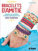 Bracelets d'amitié, Modèles bohème chic à réaliser en chanvre, fil à broder et autres créations de style CHIC BOHÈME Auteure : Suzanne McNeill Éditeur : Broquet