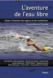 L'aventure en eau libre Auteur : François-Bernard Tremblay. Éditions du Phoenix Guide pratique des nageurs et des triathloniens