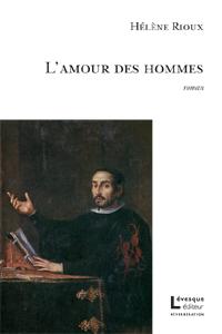 L'amour des hommes, roman Auteure :  Hélène Rioux Lévesque éditeur