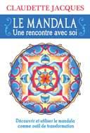Le Mandala . Une rencontre avec soi Découvrir et utiliser le mandala comme outil de transformation  Auteure : Claudette Jacques Éditeur : Le Dauphin Blanc
