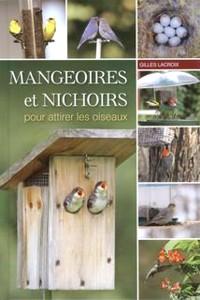 Mangeoires et nichoirs pour attirer les oiseaux Auteur : Gilles Lacroix Éditeur : Broquet