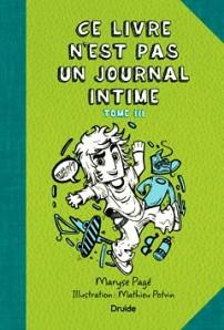 Ce livre n'est pas un journal intime, tome III, roman illustré en noir et blanc pour les 10 ans et plus, de Maryse Pagé, avec illustrations genre cool de Mathieu Potvin, est publié aux éditions Druide