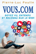 Vous.com, Soyez vu, entendu et reconnu sur le Web, de Pierre-Luc Poulin, est publié aux éditions Le Dauphin Blanc.