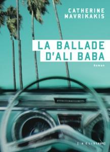 La ballade d'Ali Baba est une fiction savoureuse de famille immigrante élaborée avec verve par Catherine Mavrikakis, publiée aux éditions Héliotrope