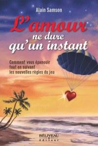 L'amour ne dure qu'un instant, Comment vous épanouir tout en suivant les nouvelles règles du jeu, de l'auteur et conférencier Alain Samson, est publié chez Béliveau éditeur.