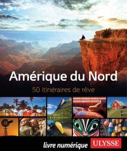 Amérique du Nord, 50 itinéraires de rêve, l'essentiel en livre grand format des Guides de voyages ULYSSE