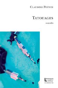TATOUAGES de Claudine Potvin est publié chez Lévesque éditeur.