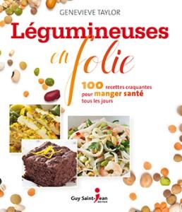 Légumineuses en folie de Geneviève Taylor est publié chez Guy Saint-Jean éditeur.