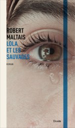 Lola et les sauvages, de Robert Maltais, est publié aux éditions Druide, collection Écarts.