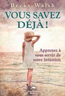 Vous savez déjà . Apprenez à vous servir de votre intuition de Becky Walsh a été traduit de l'anglais par Danièle Bellehumeur et publié aux éditions Le Dauphin Blanc.