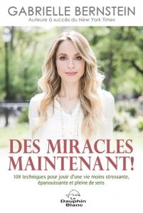 Des miracles maintenant, un livre de Gabrielle Bernstein avec 108 techniques pour jouir d'une vie moins stressante, épanouissante et pleine de sens.