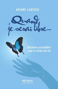 Quand je serai libre..., Retrouver son équilibre pour se refaire une vie d'Ariane Laberge est publié chez Béliveau éditeur.