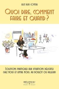Plus de deux centaines et quart de pages de conseils dans ce livre intitulé Quoi dire, comment faire et quand ?, par Julie Blais Comeau, publié chez Béliveau éditeur.