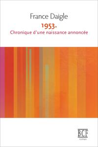 1953. Chronique d'une naissance annoncée, élaboré par France Daigle reparaît, après une première publication en 1995, en fin d'année 2014 aux Éditions Prise de parole.