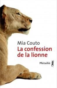 La confession de la lionne  Auteur : Mia Couto Traduit du portugais (Mozambique) par Elizabeth Monteiro Rodrigues Édition Métailié, Paris