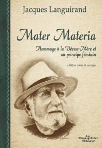 Mater Materia, Hommage à la Déesse-Mère et au principe féminin, édition revue et corrigée par Jacques Languirand, est publié aux éditions Le Dauphin Blanc.