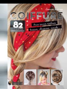 COIFFURE – 82 leçons pour savoir réaliser tresses, chignons, nœuds…, de Christina Butcher, est publié aux éditions Broquet.