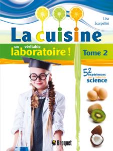 La cuisine, un véritable laboratoire !, Tome 2 : 52 expériences pour s'initier à la science de Lina Scarpellini est publié aux éditions Broquet.
