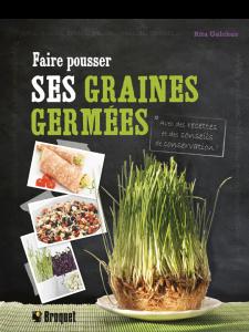 Faire pousser ses graines germées (lentilles, céréales, alfalfa, pois chiches, trèfle, radis, quinoa, brocoli, cresson), de Rita Galchus, est publié chez Broquet.