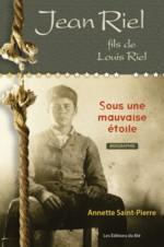 Jean Riel, fils de Louis Riel, Sous une mauvaise étoile est publié aux Éditions du Blé. L'auteure, Annette Saint-Pierre, est originaire de Saint-Germain-de-Grantham et est Membre de l'Ordre du Canada.