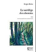 Le sortilège des chemins récit de Sergio Kokis avec six paysages de sentiers peints par l'auteur Lévesque éditeur, collection Réverbération