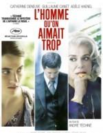 L'homme qu'on aimait trop Réalisateur : André Téchiné Avec Catherine DENEUVE, Guillaume CANET et Adèle HAENEL