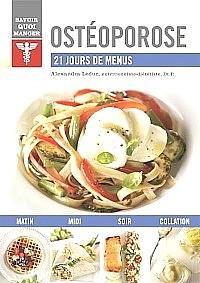 Savoir quoi manger, OSTÉOPOROSE, 21 jours de menus, écrit par Alexandra Leduc, nutritionniste-diététiste, Dt.P.
