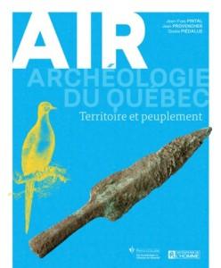 Archéologie du Québec - AIR - Territoire et peuplement est disponible en librairies, en ligne et à la boutique de Pointe-à-Callière.
