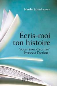 Écris-moi ton histoire est un guide sur l'écriture d'un livre, par Marthe Saint-Laurent, publié chez Béliveau éditeur.