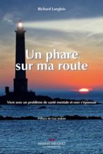 Un phare sur ma route Auteur Richard Langlois Éditeur : Marcel Broquet, La nouvelle édition