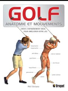 GOLF Auteur :  Dr. Phil Triano Éditeur : Broquet, Collection : Anatomie et mouvements Catégorie : Mise en forme