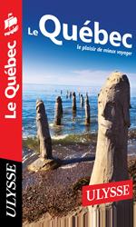 Guide ULYSSE Le Québec pour mieux voyager
