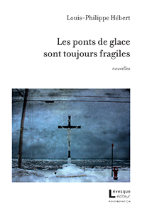 Les ponts de glace sont toujours fragiles de Louis-Philippe Hébert est paru chez Lévesque éditeur, collection Réverbérations.