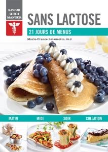 SANS LACTOSE - SAVOIR QUOI MANGER - 21 JOURS DE MENUS de la nutritionniste Marie-France Lalancette aux éditions Modus Vivendi