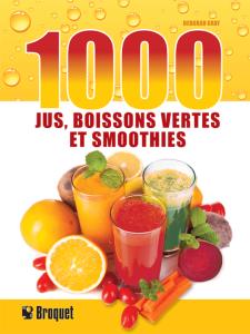 1000 jus, boissons vertes et smoothies de Deborah Gray est publié en français aux éditions Broquet.