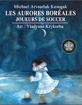 Les aurores boréales : joueurs de soccer Auteur : Michael Kusugak Illustrations : Vladyana Krykorba Éd. des Plaines