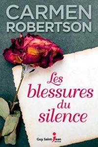 Les blessures du silence est un roman du Québec absolument québécois dans son histoire, ses croyances changeantes, ses générations bouleversantes, signé Carmen Robertson (La Fugueuse) et publié aux éditions Guy Saint-Jean.