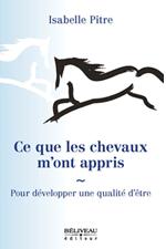 Ce que les chevaux m'ont appris d'Isabelle Pitre est publié chez Béliveau éditeur.