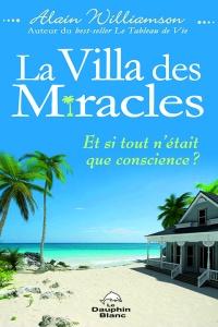 La Villa des Miracles, Et si tout n'était que conscience ?, d'Alain Williamson est publié aux Éditions Le Dauphin Blanc.