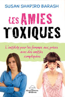 Les Amies toxiques . L'antidote pour les femmes aux prises avec des amitiés compliquées, de Susan Shapiro Barash, est publié en français aux éditions Le Dauphin Blanc.