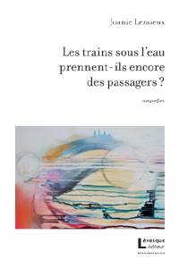 Les trains sous l'eau prennent-ils encore des passagers ?  de Joanie Lemieux publié dans la collection Réverbération chez Lévesque éditeur.