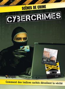 CYBERCRIMES, Scènes de crimes, Comment des indices cachés dévoilent la vérité, est publié aux éditions Broquet.