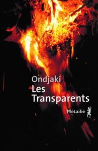 Les Transparents ONDJAKI Titre original : Os Transparentes Langue originale : Portugais (Angola) Traduit par : Danielle Schramm Éditions Métailié, Paris