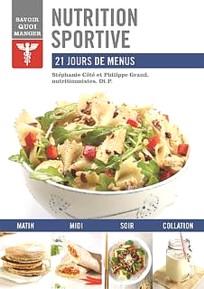 NUTRITION SPORTIVE dans la série Savoir quoi manger, 21 jours de menus élaborés par Stéphanie Côté et Philippe Grand, nutritionnistes, Dt. P., est publié aux éditions Modus Vivendi. Il sera en librairie cette semaine.