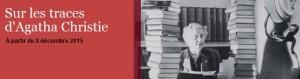 Exposition Sur les traces d'Agatha Christie, à Pointe-à-Callière, cité d'archéologie et d'histoire de Montréal, du 8 décembre 2015 au 17 avril 2016