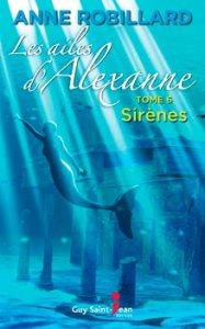 La série littéraire québécoise à succès Les Ailes d'Alexanne de Anne Robillard est publiée aux éditions Guy Saint-Jean. Le tome 6 Sirènes tout comme les précédents amène à se côtoyer savamment la réalité à la fiction fantastique.