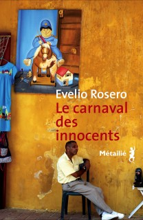 Le carnaval des innocents, du Colombien Evelio Rosero, Metailie, Paris