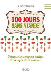 100 jours sans viande Auteure : Aline Perraudin Éditeur : édito
