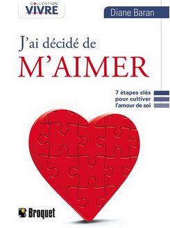 J'ai décidé de M'AIMER, 7 étapes clés pour cultiver l'amour de soi, Auteure : Diane Baran, Éditions Broquet, collection VIVRE.